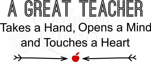 A great teacher takes a hand, opens a mind and touches a heart.